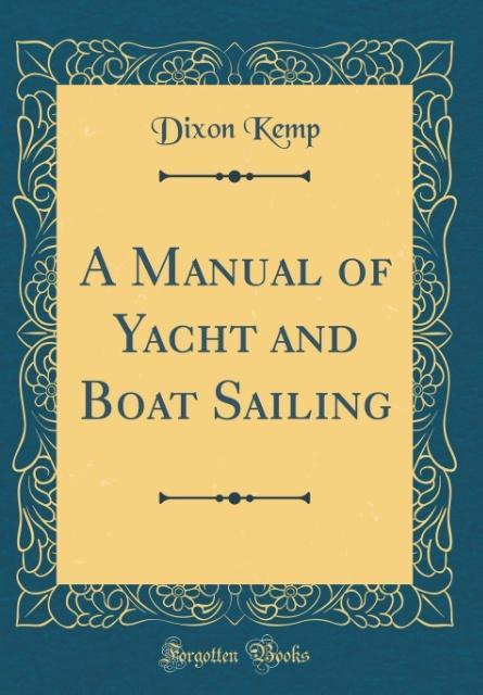 A Manual of Yacht and Boat Sailing (Classic Rep...