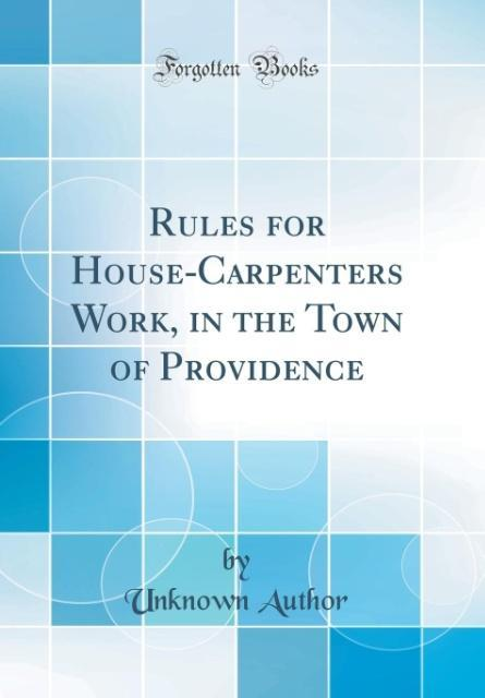 Rules for House-Carpenters Work, in the Town of...