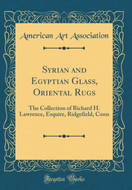 Syrian and Egyptian Glass, Oriental Rugs als Bu...