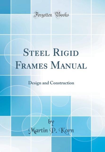 Steel Rigid Frames Manual als Buch von Martin P...