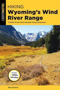 Hiking Wyoming's Wind River Range: A Guide to the Area's Greatest Hiking Adventures