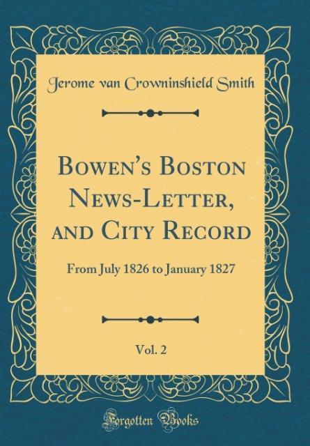 Bowen´s Boston News-Letter, and City Record, Vo...