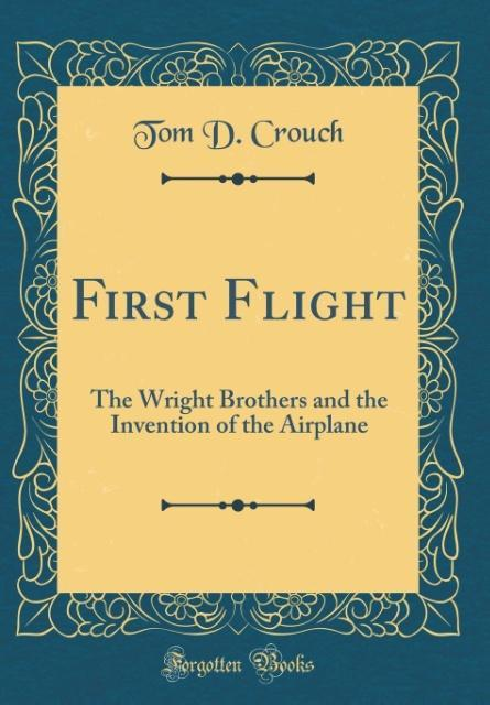 First Flight als Buch von Tom D. Crouch