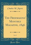 The Freemasons' Monthly Magazine, 1846, Vol. 5 (Classic Reprint)