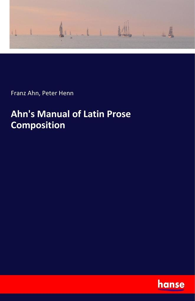 Ahn´s Manual of Latin Prose Composition als Buc...