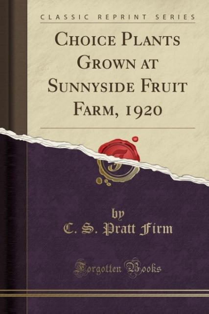 Choice Plants Grown at Sunnyside Fruit Farm, 19...