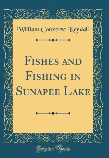 Fishes and Fishing in Sunapee Lake (Classic Rep...