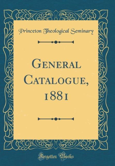 General Catalogue, 1881 (Classic Reprint) als B...