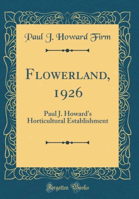 Flowerland, 1926 als Buch von Paul J. Howard Firm