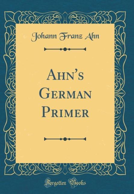 Ahn´s German Primer (Classic Reprint) als Buch ...