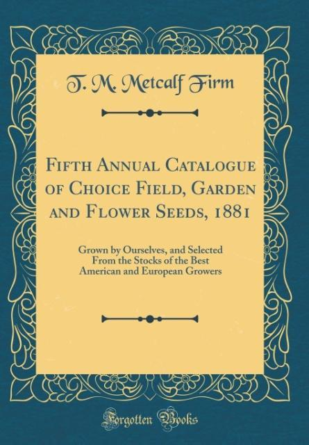 Fifth Annual Catalogue of Choice Field, Garden ...