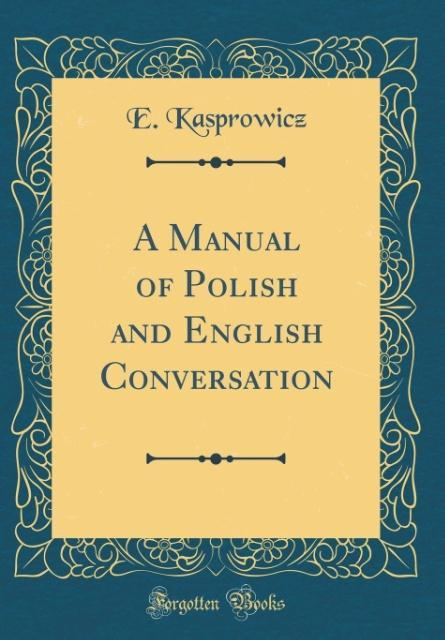 A Manual of Polish and English Conversation (Cl...