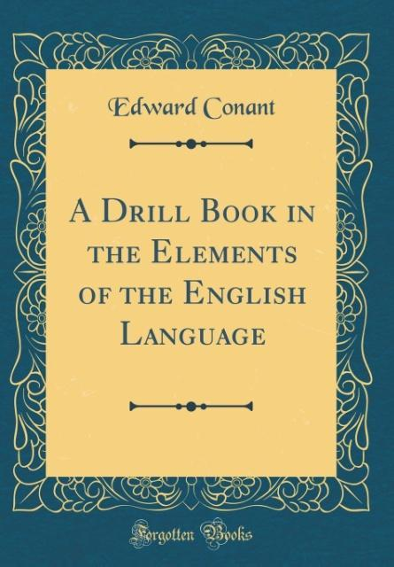 A Drill Book in the Elements of the English Lan...