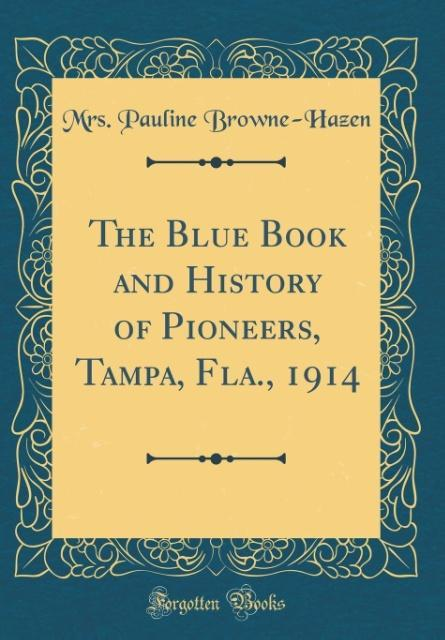 The Blue Book and History of Pioneers, Tampa, F...
