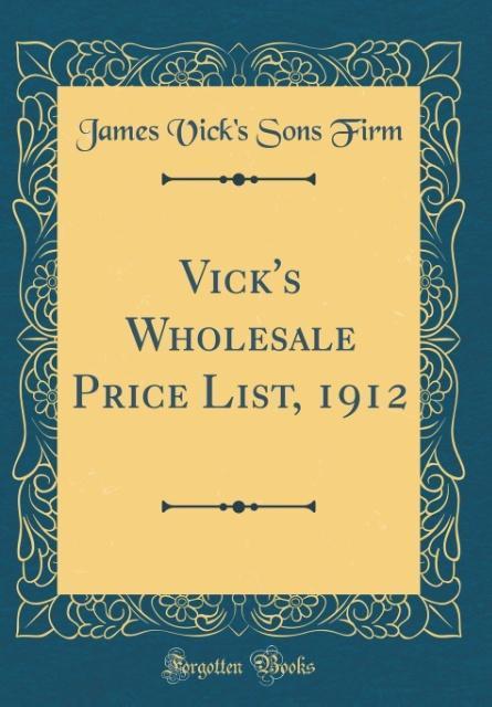 Vick´s Wholesale Price List, 1912 (Classic Repr...