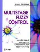 Multistage Fuzzy Control: A Model-Based Approach to Fuzzy Control and Decision Making