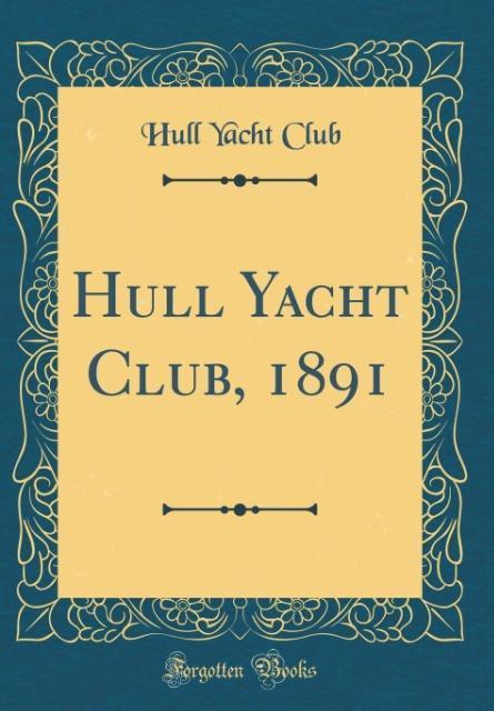Hull Yacht Club, 1891 (Classic Reprint) als Buc...