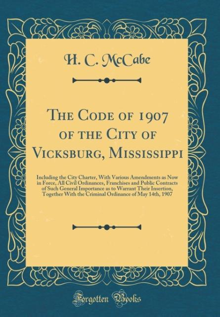 The Code of 1907 of the City of Vicksburg, Miss...
