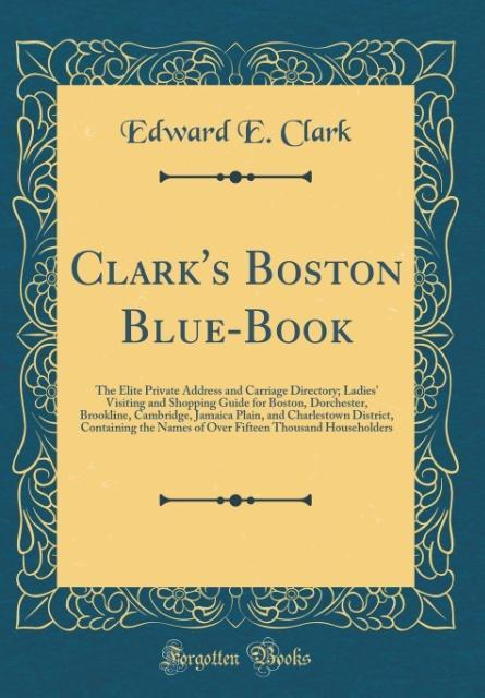 Clark´s Boston Blue-Book als Buch von Edward E....