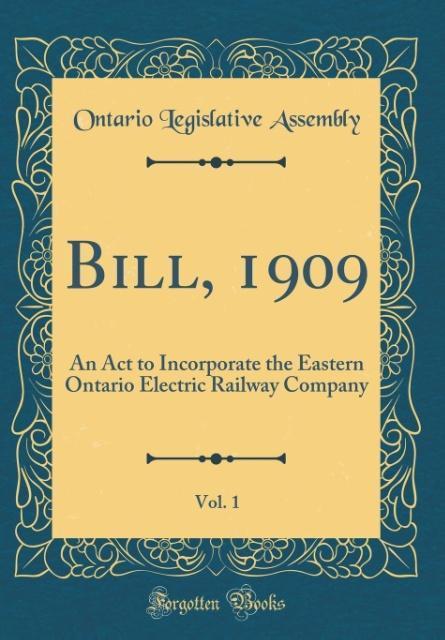 Bill, 1909, Vol. 1 als Buch von Ontario Legisla...
