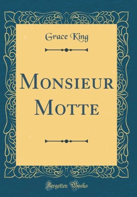 Monsieur Motte (Classic Reprint) als Buch von G...