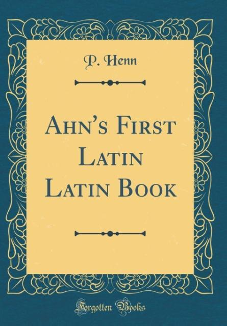 Ahn´s First Latin Latin Book (Classic Reprint) ...