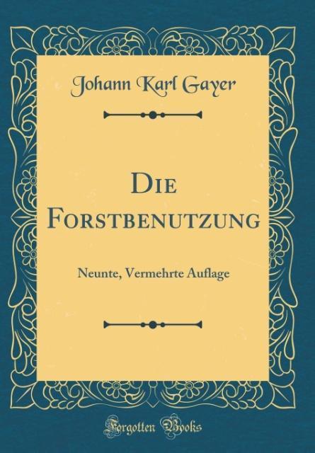 Die Forstbenutzung als Buch von Johann Karl Gayer