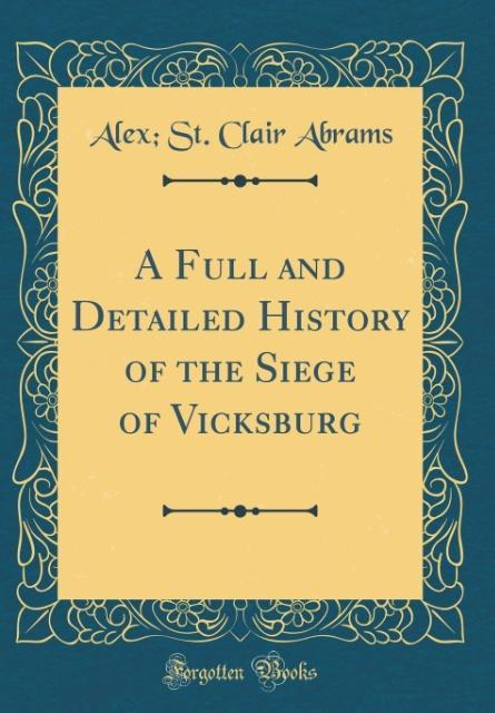 A Full and Detailed History of the Siege of Vic...