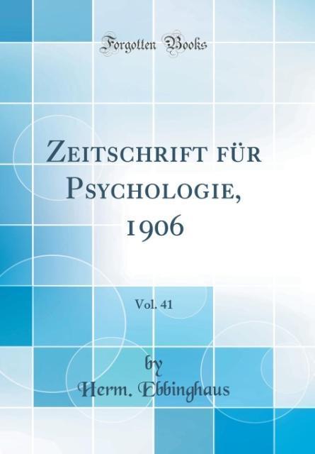 Zeitschrift für Psychologie, 1906, Vol. 41 (Cla...