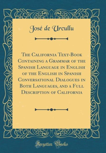 The California Text-Book Containing a Grammar o...