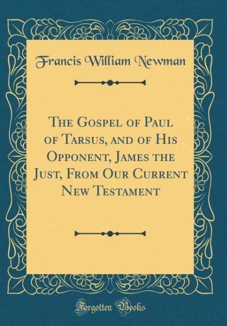 The Gospel of Paul of Tarsus, and of His Oppone...