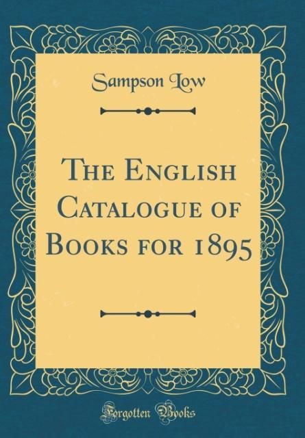 The English Catalogue of Books for 1895 (Classi...