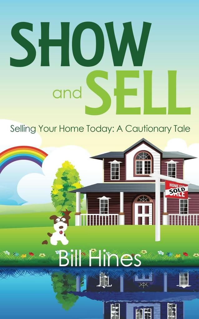 Show and Sell: Selling Your Home Today, A Cauti...