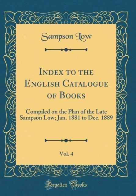 Index to the English Catalogue of Books, Vol. 4...