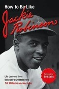 How to Be Like Jackie Robinson: Life Lessons from Baseball's Greatest Hero