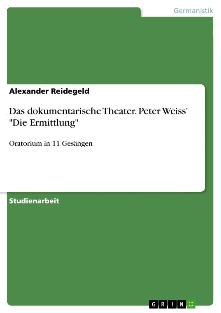 Das dokumentarische Theater. Peter Weiss´ Die E...