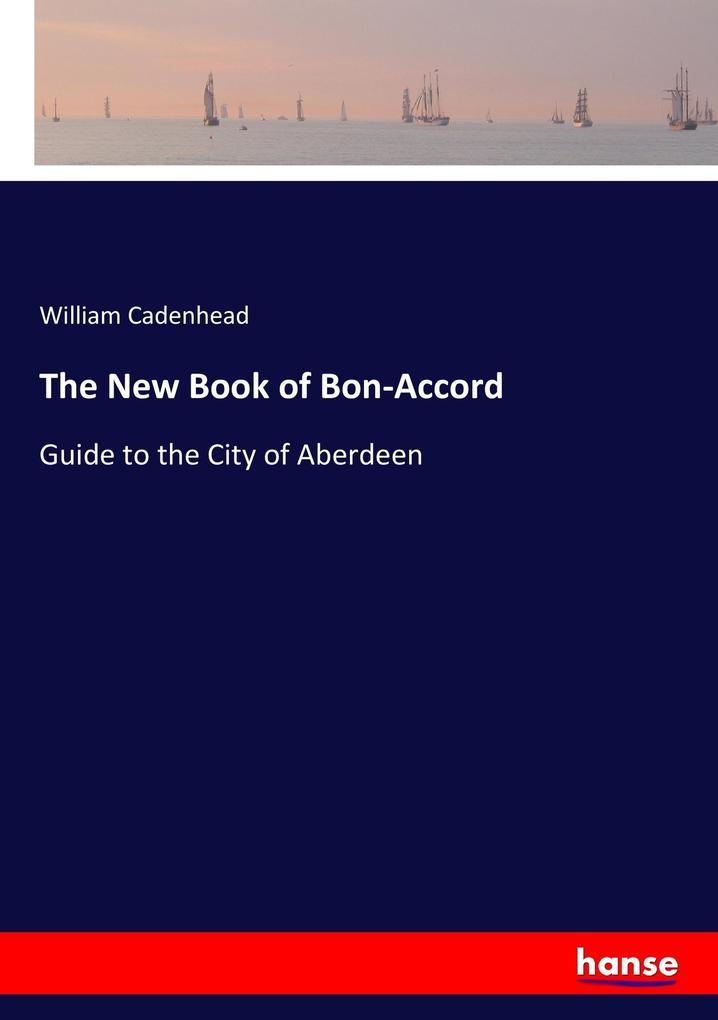 The New Book of Bon-Accord als Buch von William...