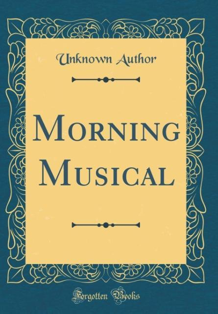 Morning Musical (Classic Reprint) als Buch von ...