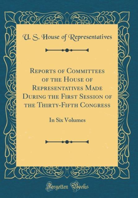 Reports of Committees of the House of Represent...
