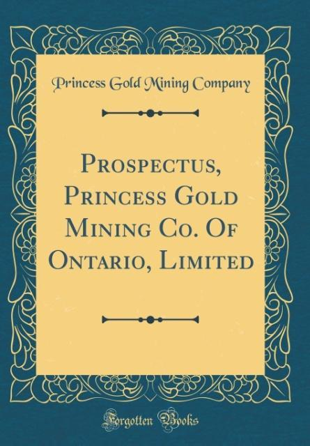 Prospectus, Princess Gold Mining Co. Of Ontario...