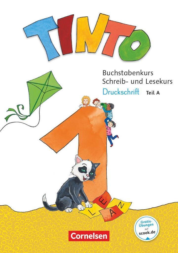 Tinto 1 1. Schuljahr - Buchstabenkurs mit Schreib- und Lesekurs Druckschrift als Buch