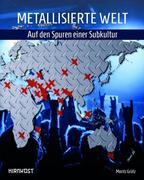 Metallisierte Welt - Auf den Spuren einer Subkultur