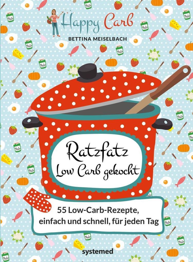Happy Carb: Ratzfatz Low Carb gekocht: 55 Low-Carb-Rezepte, einfach und schnell für jeden Tag als Buch