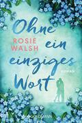 [Rosie Walsh: Ohne ein einziges Wort]