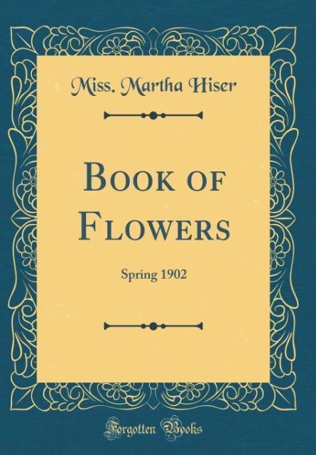 Book of Flowers als Buch von Miss. Martha Hiser