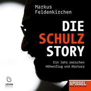 Die Schulz-Story: Ein Jahr zwischen Höhenflug und Absturz - Ein SPIEGEL-Hörbuch