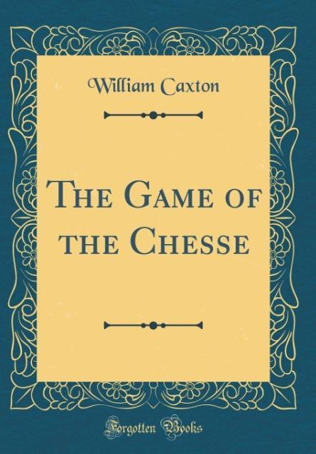 The Game of the Chesse (Classic Reprint) als Bu...