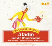 Aladin und die Wunderlampe und weitere Geschichten aus 1001 Nacht