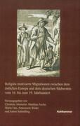 Religiös motivierte Migrationen zwischen dem östlichen Europa und dem deutschen Südwesten vom 16. bis zum 19. Jahrhundert