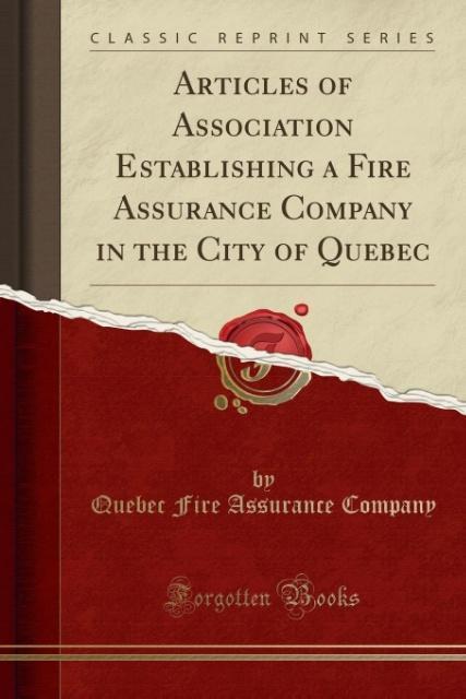 Articles of Association Establishing a Fire Assurance Company in the City of Quebec (Classic Reprint) als Taschenbuch von Quebec Fire Assurance Co...